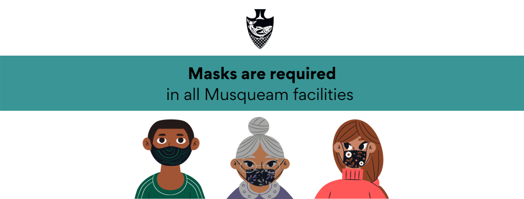 masks are required in all musqueam facilities