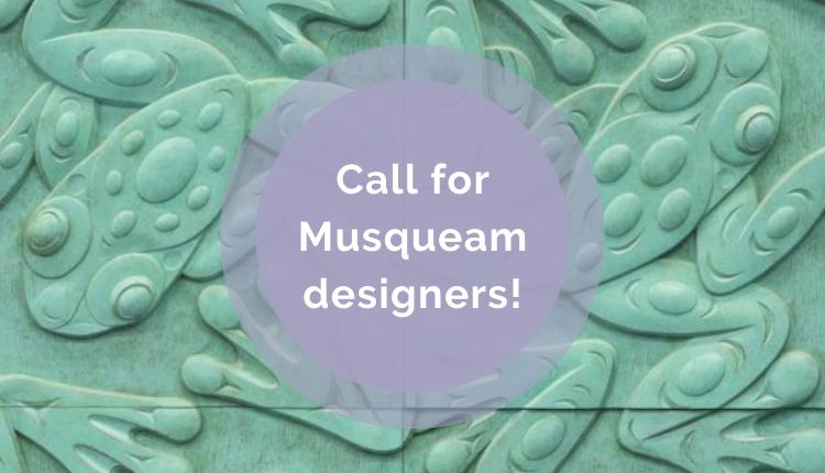 Call for Musqueam Designers!