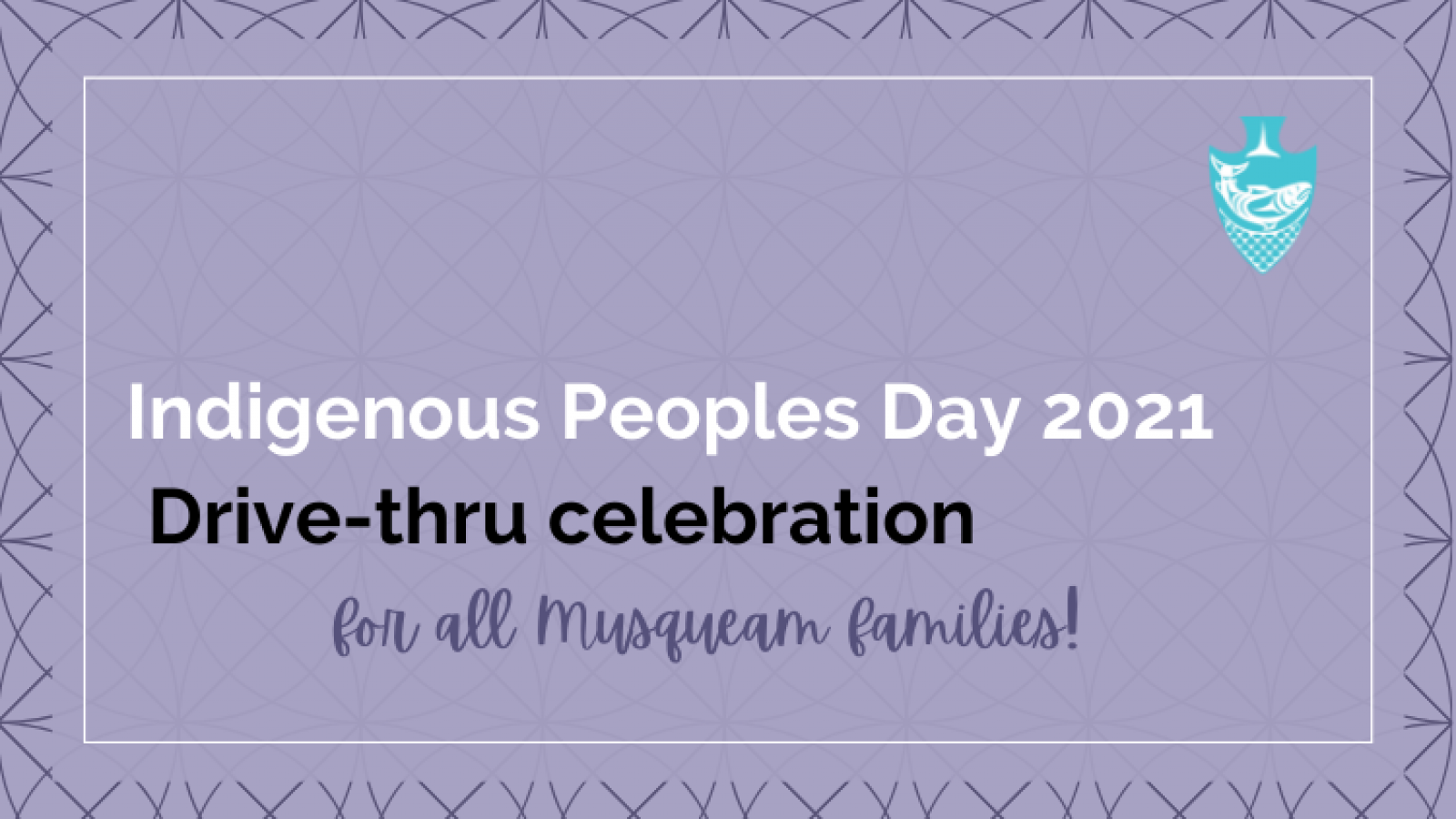 Indigenous Peoples Day 2021 Drive Thru Celebration at Musqueam