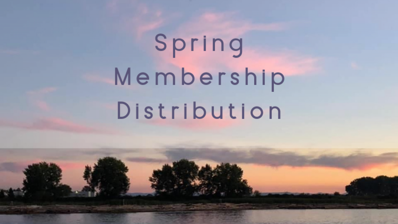 Photo of a sunset on the Fraser River with text Spring Membership Distribution